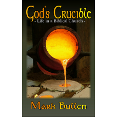 God's Crucible: Life in a Biblical Church