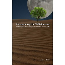 Conquering The Wilderness: Enduring and Overcoming in the Christian Race of Faith